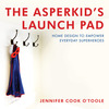 The Asperkid's Launch Pad: Home Design to Empower Everyday Superheroes<br />