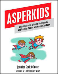 Asperkids: An Insiders's Guide to Loving, Understanding and Teaching Children with Asperger Syndrome<br />
